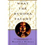 What the Buddha Taught: Revised and Expanded Edition with Texts from Suttas and Dhammapada ~ Walpola Rahula