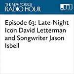Episode 63: Late-Night Icon David Letterman and Songwriter Jason Isbell | David Remnick,David Letterman,Susan Morrison,Jason Isbell,John Seabrook