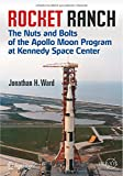Rocket Ranch: The Nuts and Bolts of the Apollo Moon Program at Kennedy Space Center (Springer Praxis Books)