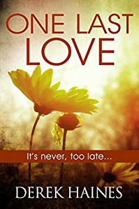 One Last Love: It's Never, Too Late... by Derek Haines ebook deal