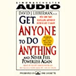 Get Anyone to Do Anything and Never Feel Powerless Again | David J. Lieberman
