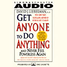 Get Anyone to Do Anything and Never Feel Powerless Again | Livre audio Auteur(s) : David J. Lieberman Narrateur(s) : Scott Bryce