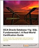 OCA Oracle Database 11g: SQL Fundamentals I: A Real World Certification Guide