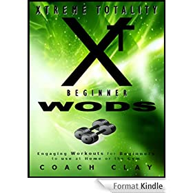 XTREME TOTALITY: BEGINNER WODs: (Engaging Workouts for Beginners to use at Home or the Gym) (English Edition)