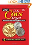 2015 U.S. Coin Digest: The Complete G...