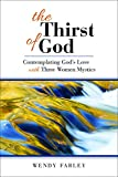 img - for The Thirst of God: Contemplating God's Love with Three Women Mystics book / textbook / text book