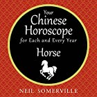 Your Chinese Horoscope for Each and Every Year - Horse Hörbuch von Neil Somerville Gesprochen von: Helen Keeley