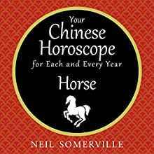 Your Chinese Horoscope for Each and Every Year - Horse | Livre audio Auteur(s) : Neil Somerville Narrateur(s) : Helen Keeley