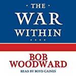 The War Within: A Secret White House History 2006-2008 | Bob Woodward