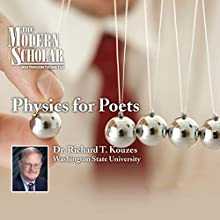 The Modern Scholar: Physics for Poets  by Richard T. Kouzes Narrated by Richard T. Kouzes