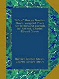 img - for Life of Harriet Beecher Stowe, compiled from her letters and journals by her son, Charles Edward Stowe book / textbook / text book