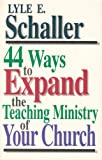 44 Ways to Expand the Teaching Ministry of Your Church (0687132894) by Schaller, Lyle E.