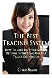 The Best Trading System: How to Make Big Stock Market Returns in the Long Run as a Trader or Investor