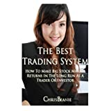 The Best Trading System: How to Make Big Stock Market Returns in the Long Run as a Trader or Investor ~ Chris Beanie
