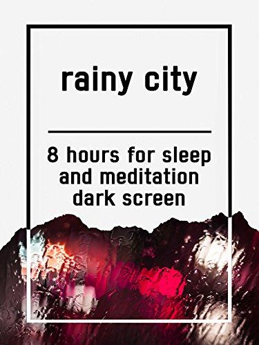 Rainy city, 8 hours for Sleep and Meditation, dark screen