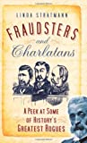 Linda Stratmann Fraudsters & Charlatans: A Peek at some of History's Greatest Rogues