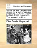 img - for Idalia: or, the unfortunate mistress. A novel. Written by Mrs. Eliza Haywood. The second edition. book / textbook / text book