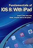 Fundamentals of IOS 8: With iPad (Computer Fundamentals)