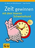 Zeit gewinnen mit dem inneren Schweinehund - Marco von Münchhausen, Ingo P. Püschel