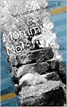 Mommy? No!: An Adopted Child's Chronicle of Abuse and Reunification