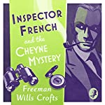 Inspector French and the Cheyne Mystery: An Inspector French Mystery: Inspector French, Book Two | Freeman Wills Crofts