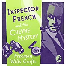 Inspector French and the Cheyne Mystery: An Inspector French Mystery: Inspector French, Book Two Audiobook by Freeman Wills Crofts Narrated by Phil Fox