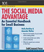 The Social Media Advantage: An Essential Handbook for Small Business (101 of Small Business)