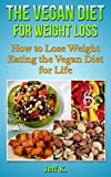 Vegan Diet for Weight Loss (Vegan Diet, Vegan Diet Plan, Vegan Recipes, Vegan Diet Weight Loss, Diet, Vegan Diet Recipes, Weight Loss, Fat Loss): How to ... Diet for Life (Vegan Cooking, Vegan Recipe)