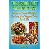 Vegan Diet for Weight Loss (Vegan Diet, Vegan Diet Plan, Vegan Recipes, Vegan Diet Weight Loss, Diet, Vegan Diet Recipes, Weight Loss, Fat Loss): How to ... Diet for Life (Vegan Cooking, Vegan Recipe) ~ Jeff K.