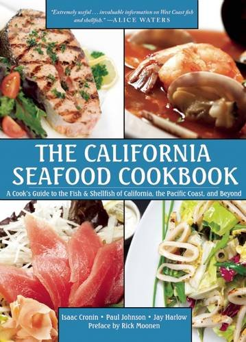 The California Seafood Cookbook: A Cook's Guide to the Fish and Shellfish of California, the Pacific Coast, and Beyond