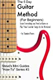 img - for The 5 Day Guitar Method (For Beginners) Learn Everything you Need to Know to Play Your Favorite Songs by the Weekend book / textbook / text book