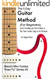 The 5 Day Guitar Method (For Beginners) Learn Everything you Need to Know to Play Your Favorite Songs by the Weekend (English Edition)