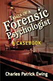 Trials of a Forensic Psychologist: A Casebook