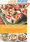 Muffin Tin Chef: 101 Savory Snacks, A...