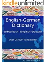 English - German Dictionary, W�rterbuch: Englisch - Deutsch (Over 25,000 Translations! Learn How to Speak German Language Tools Book 3)