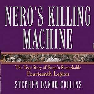 Nero's Killing Machine: The True Story of Rome's Remarkable 14th Legion | [Stephen Dando-Collins]