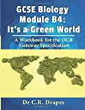 Dr C. R. Draper GCSE Biology Module B4: It's a Green World: A Workbook for the OCR Gateway Specification