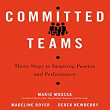 Committed Teams: Three Steps to Inspiring Passion and Performance Audiobook by Mario Moussa, Madeline Boyer, Derek Newberry Narrated by Paul Boehmer