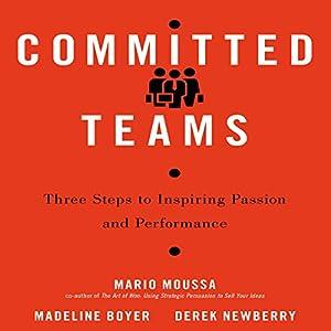 Committed Teams: Three Steps to Inspiring Passion and Performance Hörbuch von Mario Moussa, Madeline Boyer, Derek Newberry Gesprochen von: Paul Boehmer