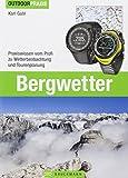Bergwetter: Bei Wind und Wetter sicher unterwegs. Das Buch zu Wetterprognosen, Strategien bei Gewitter, Tourvorbereitung und Gefahrerkennung vom ehemaligen Leiter der Wetterdienststelle Innsbruck