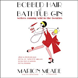 Bobbed Hair and Bathtub Gin: Writers Running Wild in the Twenties | [Marion Meade]