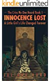 Innocence Lost: A Little Girl's Life Changed Forever (The Cries No One Heard Book 1)