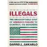 Illegals: The Unacceptable Cost of America's Failure to Control Its Borders ~ Darrell Ankarlo