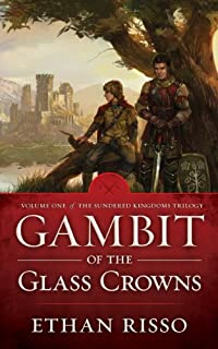 Gambit Of The Glass Crowns: Vol. I Of Epic Fantasy The Sundered Kingdoms Trilogy by Ethan Risso ebook deal