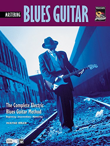 Mastering Electric Blues Guitar (The Complete Electric Blues Guitar Method) With Cd