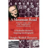 A Mountain Road: A Methodist Minister's Inspiring Autobiographyby Douglas Weddell Thompson