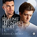 Healing Hunter's Heart: A Little Bite of Love, Book 2 Audiobook by Charlie Cochet Narrated by Nick J. Russo