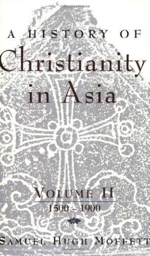 A History of Christianity in Asia, Vol. II: 1500-1900