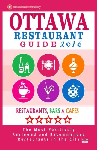Ottawa Restaurant Guide 2016: Best Rated Restaurants in Ottawa, Canada - 500 restaurants, bars and cafés recommended for visitors, 2016 (Ottawa Canada compare prices)