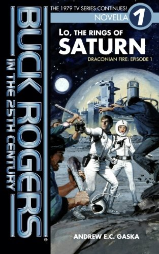 Buck Rogers in the 25th Century: Lo, the Rings of Saturn (Draconian Fire) (Volume 1) PDF